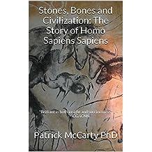 Stones, Bones and Civilization: The Story of Homo Sapiens Sapiens