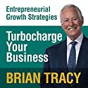 Turbocharge Your Business: Entrepreneural Growth Strategies Speech by Brian Tracy Narrated by Brian Tracy