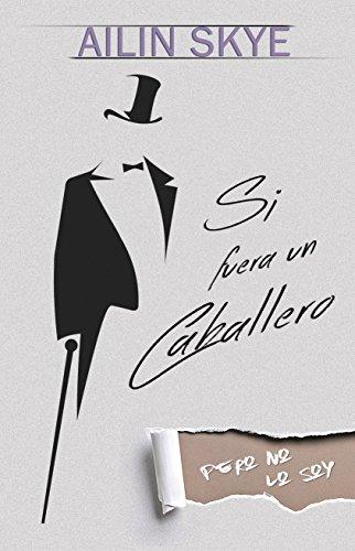 Si Fuera un Caballero (Pero no lo soy) (Spanish Edition)