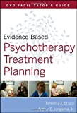Evidence-Based Psychotherapy Treatment Planning Facilitator's Guide