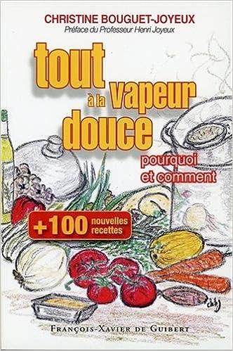 Cent nouvelles recettes, tout à la vapeur douce (French Edition)