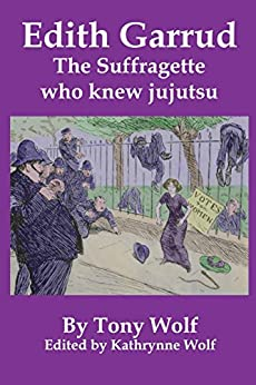 Edith Garrud: The Suffragette Who Knew Jujutsu by [Wolf, Tony, Wolf, Kathrynne]