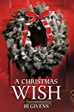 A Christmas Wish, Bj Givens, 1449051359