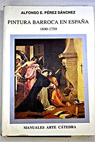 Pintura barroca en España 1600-1750: Amazon.es: Perez Sanchez, Alfonso E.: Libros