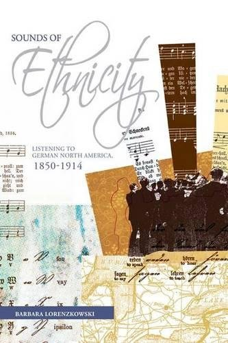 Sounds of Ethnicity: Listening to German North America, 1850-1914 (Studies in Immigration and Culture) PDF