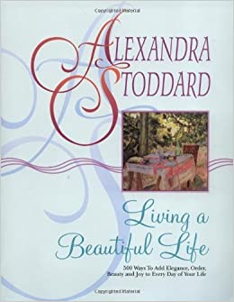 living with add book. by alexandra stoddard - living a beautiful life: 500 ways to add elegance, order, beauty and joy every day of your life (3/16/88): stoddard: with book g
