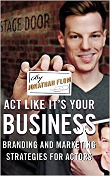 Book Act Like It's Your Business: Branding and Marketing Strategies for Actors