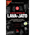 A outra história da Lava-Jato: Uma investigação necessária que se transformou numa operação contra a democracia (História Agora)