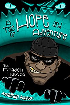 The Dragon Thieves: A Tale of Hope and Adventure by [Austen, Jonathan]