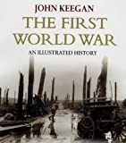 First World War: An Illustrated History: New Illustrated Edition