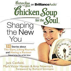 Chicken Soup for the Soul: Shaping the New You - 31 Stories about the Gym, Liking Yourself, and Having a Partner Audiobook