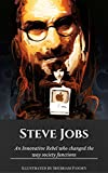 Steve Jobs: An Innovative rebel who changed the way society functions(Illustrated) (Part 01)