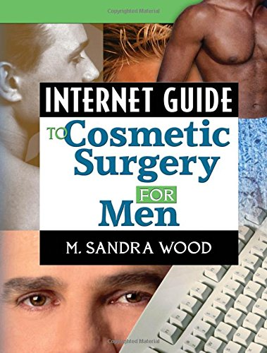 Internet Guide to Cosmetic Surgery for Men (Haworth Internet Medical Guides)