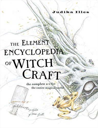 The Element Encyclopedia of Witchcraft: The Complete A-Z for the Entire Magical World