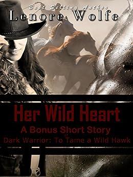 Historical Old West Cowboy Western, Dark Warrior: Her Wild Heart (A Series Spotlight Romantic Bonus Short-Story of Dark Warrior): A Cowgirls Love Cowboys Romance (Dark Cloth Series) by [Wolfe, Lenore]
