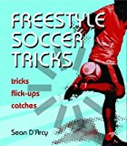 Freestyle Soccer Tricks, Sean D'Arcy, 1554074045