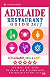 img - for Adelaide Restaurant Guide 2017: Best Rated Restaurants in Adelaide, Australia - 500 Restaurants, Bars and Caf s recommended for Visitors, 2017 book / textbook / text book