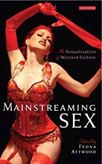 Mainstreaming Sex: The Sexualisation of Western Culture