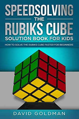 Speedsolving the Rubiks Cube Solution Book For Kids: How to Solve the Rubiks Cube Faster for Beginners (Easy Steps To Solve A Rubix Cube)