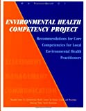 Environmental Health Competency Project: Recommendations for Core Competencies for Local Environmental Health Practitioners, National Center for Health, 149954846X