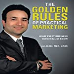 The Golden Rules of Practical Marketing: What Every Business Owner Must Know | Ali Asadi