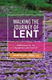 img - for Walking the Journey of Lent: Reflections on the Scriptures for Cycle a book / textbook / text book