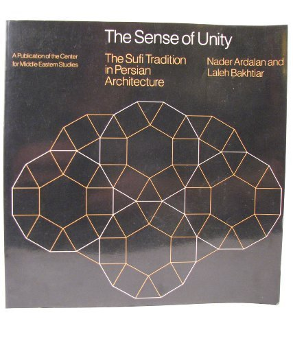 the-sense-of-unity-the-sufi-tradition-in-persian-architecture-publications-of-the-center-for-middle-eastern-studies