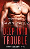 Deep Into Trouble: An Unbroken Heroes Novel by  Dawn Ryder in stock, buy online here