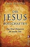 Die Jesus-Botschaften: Das Neue Testament für unsere Zeit