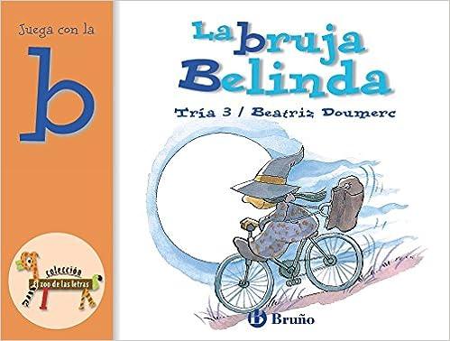 La Bruja Belinda The Witch Belinda Juega Con La B Play With B El Zoo De Las Letras The Zoo Of Lyrics Amazon Co Uk Doumerc Beatriz Elena Horacio Pierola Mabel
