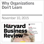 Why Organizations Don't Learn |  Harvard Business Review,Francesca Gino,Bradley Statts