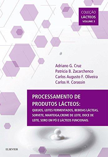 Processamento de Produtos Lácteos:Queijos, Leites Fermentados, Bebidas Lácteas, Sorvete, Manteiga,Creme de Leite, Doce de Leite, Soro em Pó e Lácteos Funcionais Vol III