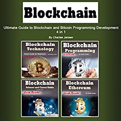 Blockchain: Ultimate Guide to Blockchain and Bitcoin Programming Development: 4 in 1