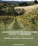 Image de L'elaborazione dei vini bianchi secchi in barriques (Italian Edition)