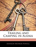 Trailing and Camping in Alask, Addison Monroe Powell, 1141992337