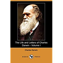 The Life and Letters of Charles Darwin - Volume I (Dodo Press)