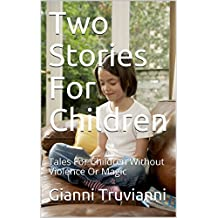 Two Stories For Children: Tales For Children Without Violence Or Magic