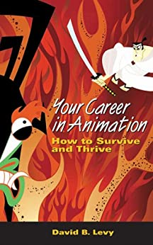 Your Career in Animation: How to Survive and Thrive by [Levy, David B.]