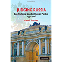 Judging Russia: The Role of the Constitutional Court in Russian Politics 1990–2006
