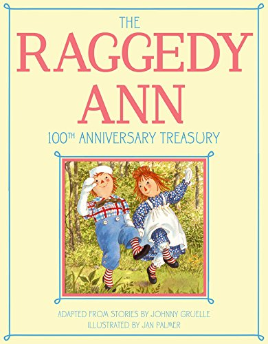 The Raggedy Ann 100th Anniversary Treasury: How Raggedy Ann Got Her Candy Heart; Raggedy Ann and Rags; Raggedy Ann and Andy and the Camel with the Wrinkled ... Ann and Andy and the Nice Police Officer
