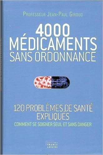 4000 MEDICAMENTS SANS ORDONNANCE (120 problèmes de santé expliqués,comment  se soigner seulet sans 293426b440f0