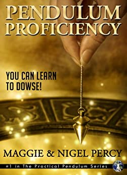 Pendulum Proficiency: You Can Learn To Dowse! (The Practical Pendulum Series Book 1) by [Percy, Maggie, Percy, Nigel]