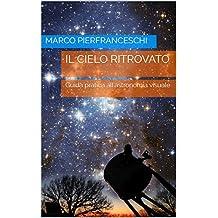 Il cielo ritrovato: Guida pratica all'astronomia visuale (Italian Edition)