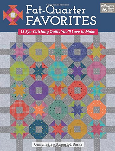 - Fat-Quarter Favorites: 13 Eye-Catching Quilts You'll Love to Make