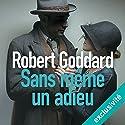 Sans même un adieu | Livre audio Auteur(s) : Robert Goddard Narrateur(s) : Julien Chatelet