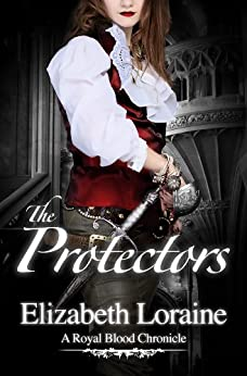 The Protectors (Book 2) (Royal Blood Chronicles) by [Loraine, Elizabeth]