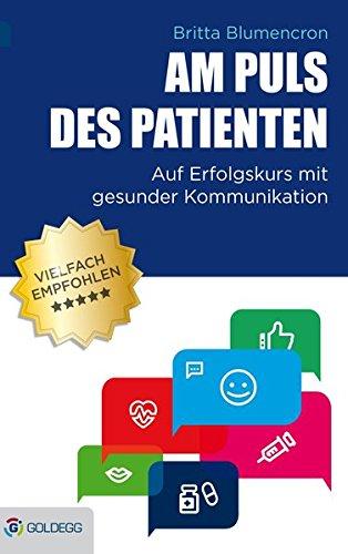 Am Puls des Patienten: Auf Erfolgskurs mit gesunder Kommunikation (Goldegg Fachbuch)