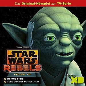 Eis und Ehre / Verborgene Dunkelheit (Star Wars Rebels 15) Hörspiel