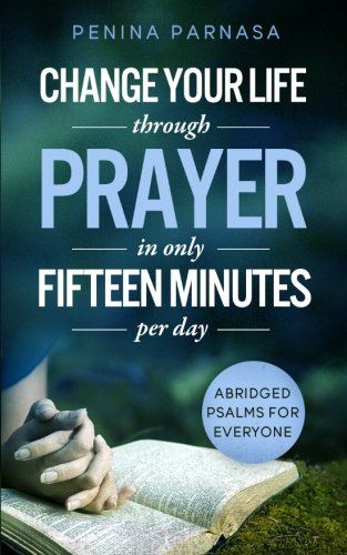 Change Your Life Through Prayer (Translated and Abridged Psalms)