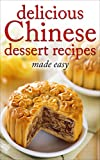 Delicious Chinese Dessert Recipes - made easy (Chinese cookbook, Chinese cooking, dessert, dessert recipes, dessert cookbook) (Desserts of the World Book 3)